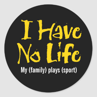 I Have No Life (Gold) Classic Round Sticker