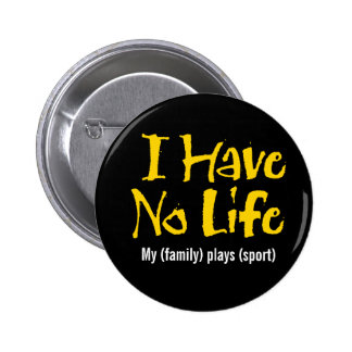 I Have No Life (Gold) Pinback Button