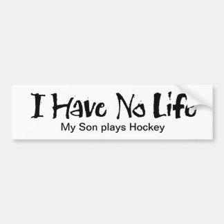 I Have No Life (Hockey) Bumper Sticker