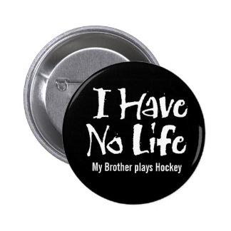 I Have No Life (Hockey) Pinback Button