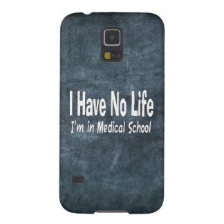 I Have No Life  Im In Medical School Funny Case For Galaxy S5