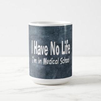 I Have No Life  Im In Medical School Funny Coffee Mug
