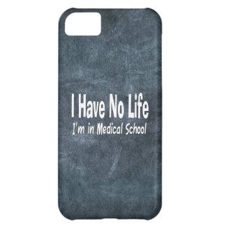 I Have No Life  Im In Medical School Funny Cover For iPhone 5C