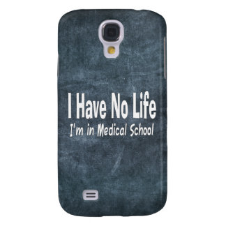 I Have No Life  Im In Medical School Funny Galaxy S4 Cover