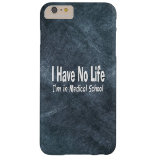 I Have No Life  Im In Medical School Funny Medical Barely There iPhone 6 Plus Case