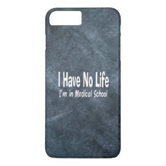 I Have No Life  Im In Medical School Funny Medical iPhone 8 Plus/7 Plus Case