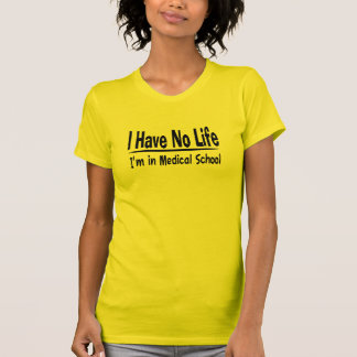 I Have No Life  Im In Medical School Funny Shirt