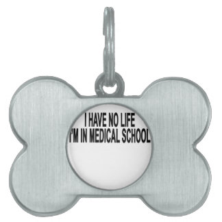 I Have No Life Im In Medical School Funny Tee Shir Pet Tag