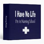 I Have No Life - I'm In Nursing School Vinyl Binders
