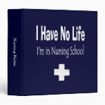I Have No Life I'm In Nursing School Custom Vinyl Binders
