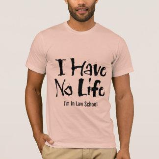 I Have No Life (Law School) T-Shirt