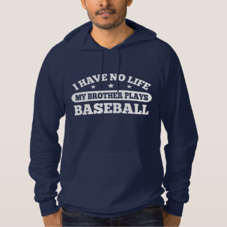 I Have No Life My Brother Plays Baseball Hoodie