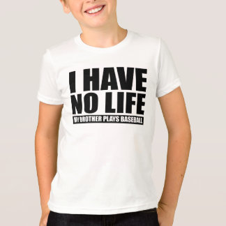 I Have No Life My Brother Plays Baseball T-Shirt