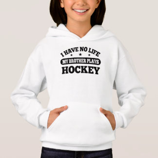 I Have No Life My Brother Plays Hockey Hoodie