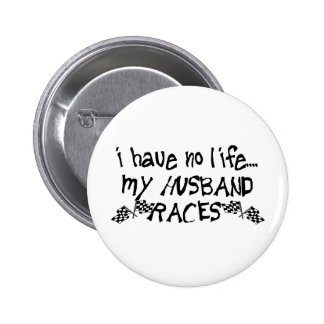 I Have No Life My Husband Races Pins