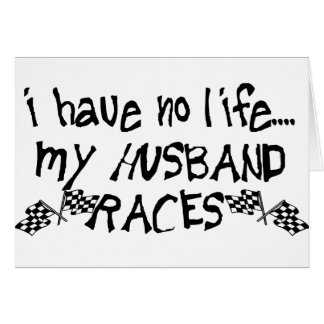 I Have No Life My Husband Races Greeting Cards