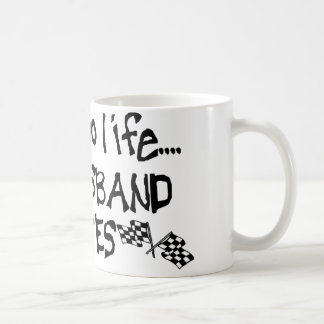 I Have No Life, My Husband Races Coffee Mug