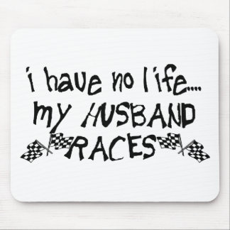 I Have No Life, My Husband Races Mouse Pad