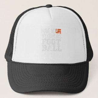 I Have No Life My Kids Play Football Great Gift Trucker Hat