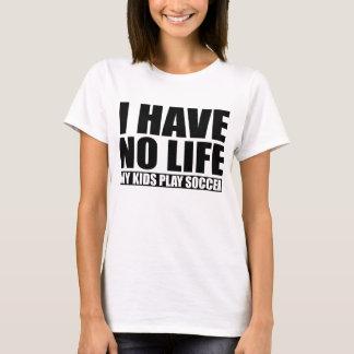 I Have No Life My Kids Play Soccer T-Shirt