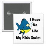 I Have No Life Pin