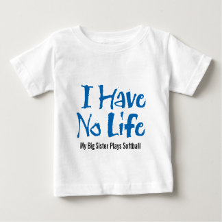 I Have No Life (Softball) Baby T-Shirt