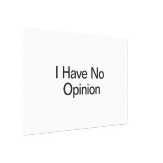 I Have No Opinion Canvas Prints