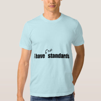 I Have No Standards T-shirts