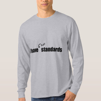 I Have No Standards T Shirts