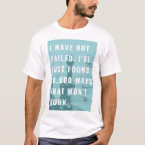 I have not failed. I've just found 10.000 ways tha T-Shirt