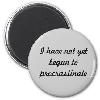 I have not yet begun to procrastinate 2 inch round magnet