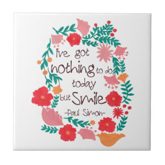 I Have Nothing to do Today but Smile Ceramic Tile