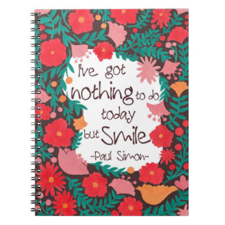 I Have Nothing to do Today but Smile Notebook