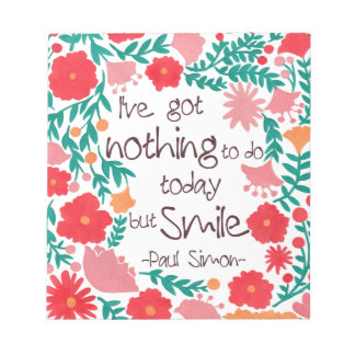 I Have Nothing to do Today but Smile Notepad