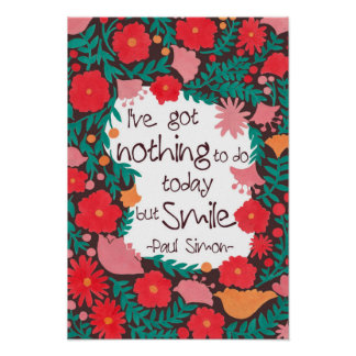 I Have Nothing to do Today but Smile Print