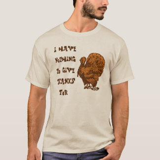I Have Nothing To Give Thanks For Turkey Vintage 1 T-Shirt