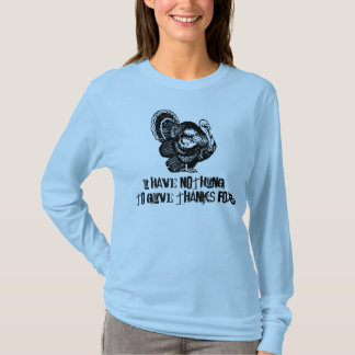 I Have Nothing To Give Thanks For Turkey Vintage 4 T-Shirt