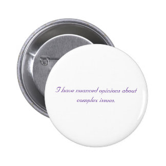 I have nuanced opinions about complex issues. 2 inch round button