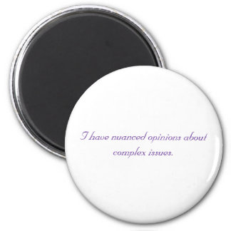 I have nuanced opinions about complex issues. 2 inch round magnet
