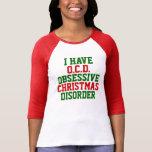 I Have O.C.D. Obsessive Christmas Disorder Raglan Tshirts