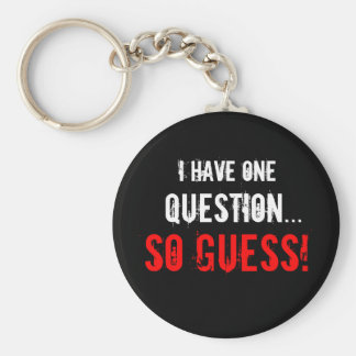 """I Have One Question..."" Basic Round Button Keychain"