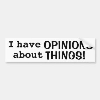 """""""I have OPINIONS about THINGS!"""" Bumper Sticker Car Bumper Sticker"""