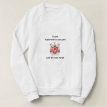 I have Parkinson's disease and he has mine Sweatshirt