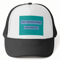 I have Parkinson's disease and he has mine. Trucker Hat