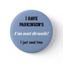 I have Parkinson's, not drunk,  I just need time. Button