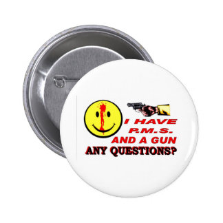 I HAVE PMS & GUN... ANY QUESTIONS ? BUTTON