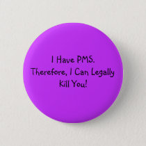 I Have PMS. Pinback Button