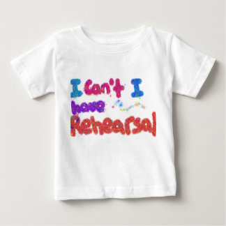 I have Rehearsal kids clothes Baby T-Shirt