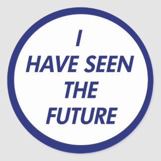 I Have Seen The Future Stickers