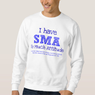 I Have SMA - So Much Attitude Pullover Sweatshirt